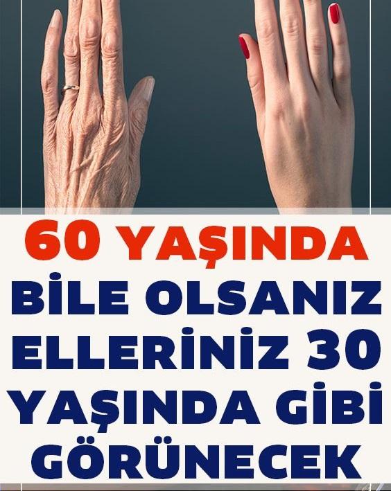 Eller Nasıl Gençleştirilir, 60 Yaşında Bile Olsanız Elleriniz 30 Yaşında Gibi Görünecek